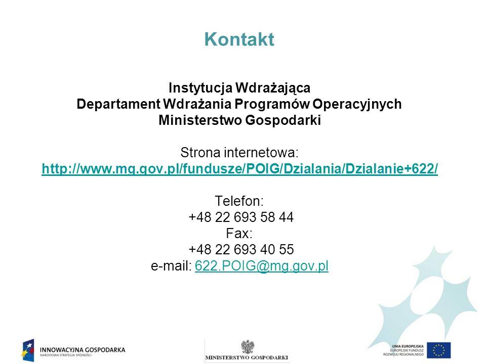 Kontakt Instytucja Wdrażająca Departament Wdrażania Programów Operacyjnych Ministerstwo Gospodarki Strona internetowa: http://www.mg.gov.pl/fundusze/POIG/Dzialania/Dzialanie+622/ Telefon: +48 22 693 58 44 Fax: +48 22 693 40 55 e-mail: 622.POIG@mg.gov.pl622.POIG@mg.gov.pl