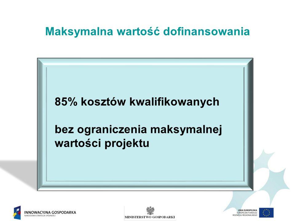Maksymalna wartość dofinansowania 85% kosztów kwalifikowanych bez ograniczenia maksymalnej wartości projektu