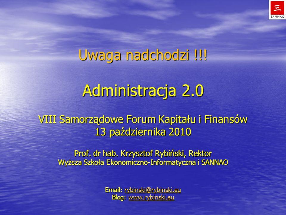 Uwaga nadchodzi !!! Administracja 2.0 VIII Samorządowe Forum Kapitału i Finansów 13 października 2010 Prof. dr hab. Krzysztof Rybiński, Rektor Wyższa