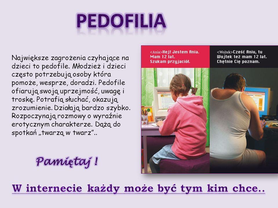 Największe zagrożenia czyhające na dzieci to pedofile. Młodzież i dzieci często potrzebują osoby która pomoże, wesprze, doradzi. Pedofile ofiarują swo