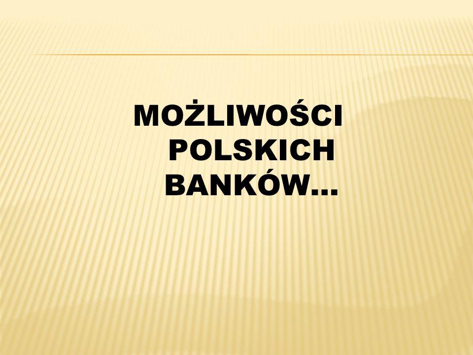 MOŻLIWOŚCI POLSKICH BANKÓW…