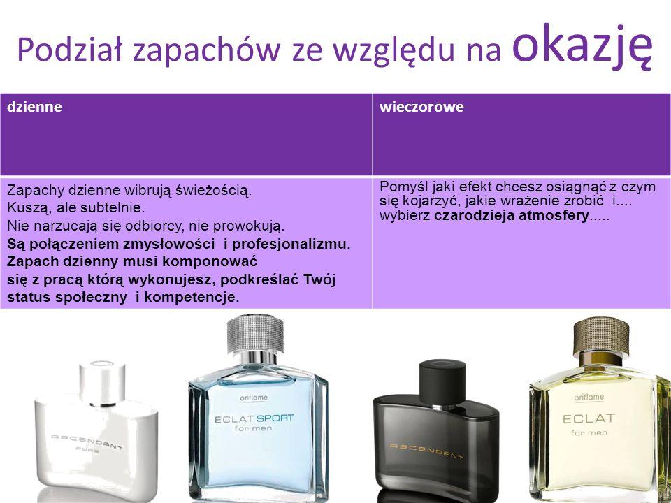 Podział zapachów ze względu na okazję dziennewieczorowe Zapachy dzienne wibrują świeżością. Kuszą, ale subtelnie. Nie narzucają się odbiorcy, nie prow