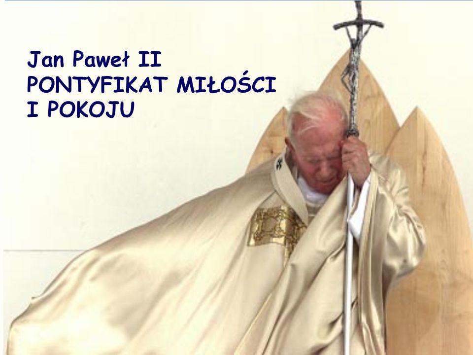 Jan Paweł II PONTYFIKAT MIŁOŚCI I POKOJU