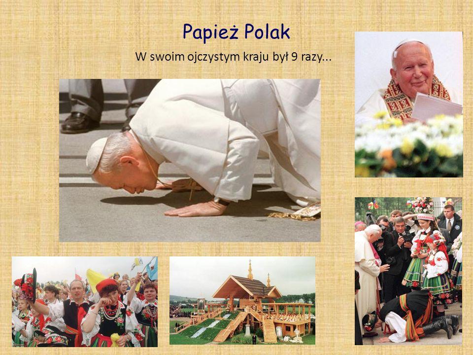 Papież Polak W swoim ojczystym kraju był 9 razy...