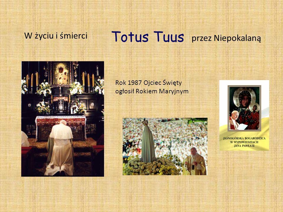 Totus Tuus Rok 1987 Ojciec Święty ogłosił Rokiem Maryjnym W życiu i śmierci przez Niepokalaną