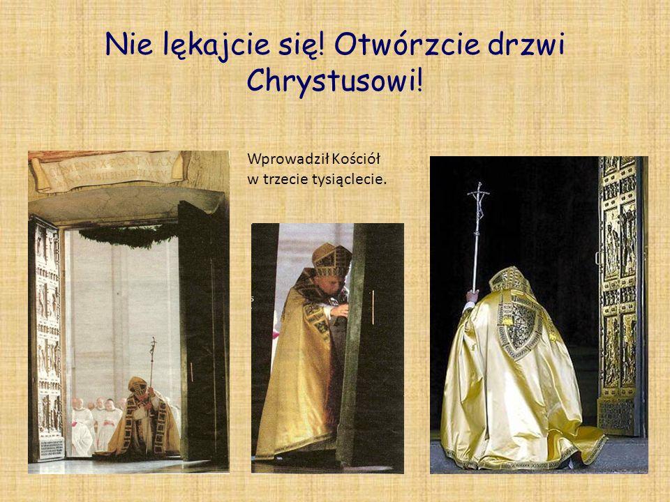 Nie lękajcie się! Otwórzcie drzwi Chrystusowi! Wprowadził Kościół w trzecie tysiąclecie.