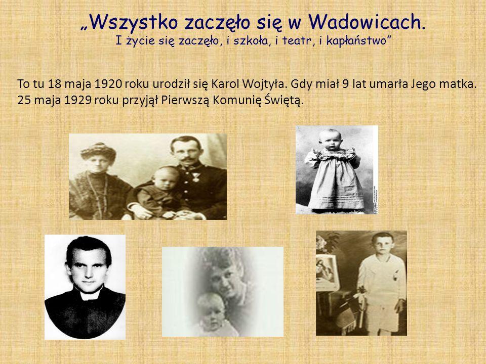 Wszystko zaczęło się w Wadowicach. I życie się zaczęło, i szkoła, i teatr, i kapłaństwo To tu 18 maja 1920 roku urodził się Karol Wojtyła. Gdy miał 9