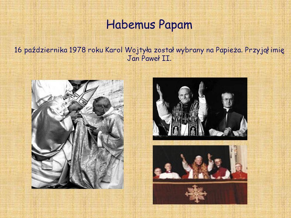 Habemus Papam 16 października 1978 roku Karol Wojtyła został wybrany na Papieża. Przyjął imię Jan Paweł II.