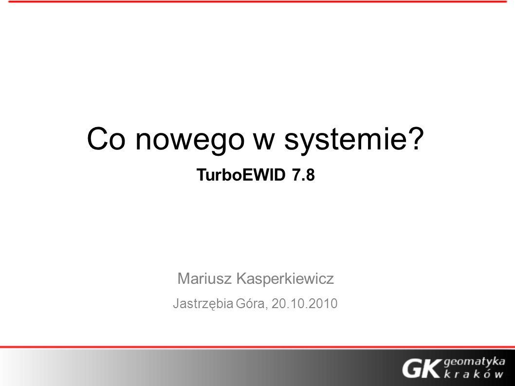 Co nowego w systemie? TurboEWID 7.8 Mariusz Kasperkiewicz Jastrzębia Góra, 20.10.2010