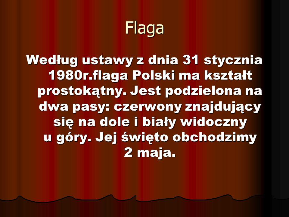 Flaga Według ustawy z dnia 31 stycznia 1980r.flaga Polski ma kształt prostokątny. Jest podzielona na dwa pasy: czerwony znajdujący się na dole i biały