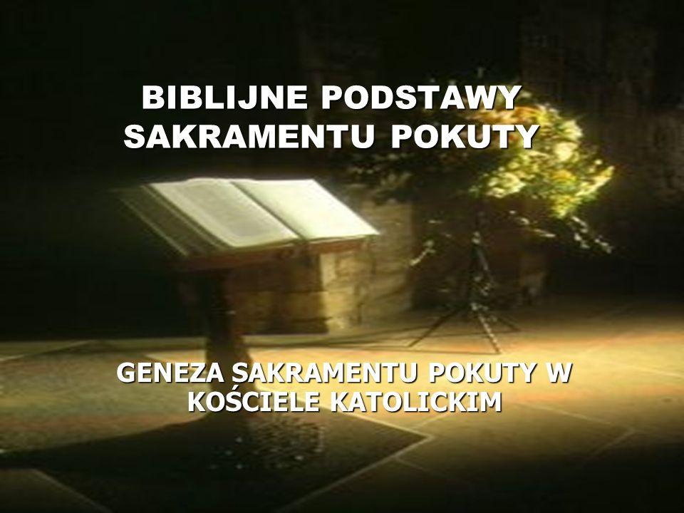 BIBLIJNE PODSTAWY SAKRAMENTU POKUTY GENEZA SAKRAMENTU POKUTY W KOŚCIELE KATOLICKIM