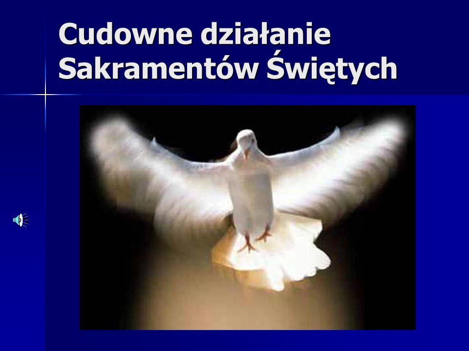 Cudowne działanie Sakramentów Świętych
