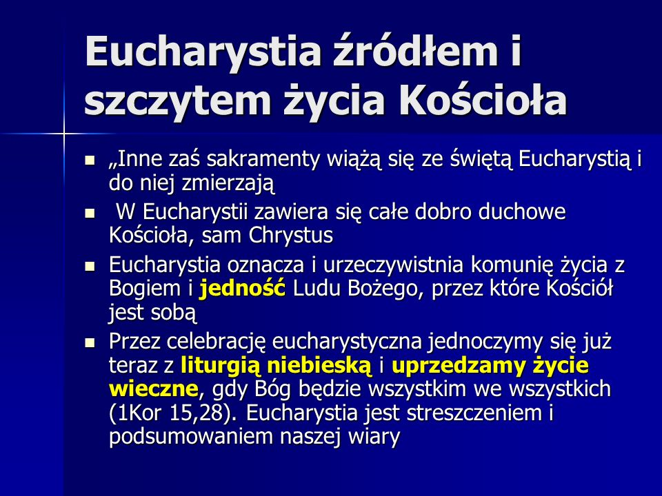 Eucharystia źródłem i szczytem życia Kościoła Inne zaś sakramenty wiążą się ze świętą Eucharystią i do niej zmierzają Inne zaś sakramenty wiążą się ze
