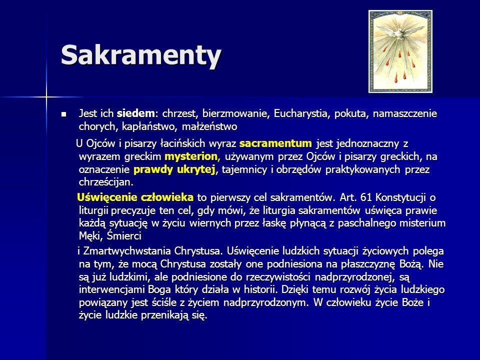 Sakramenty Jest ich siedem: chrzest, bierzmowanie, Eucharystia, pokuta, namaszczenie chorych, kapłaństwo, małżeństwo Jest ich siedem: chrzest, bierzmo
