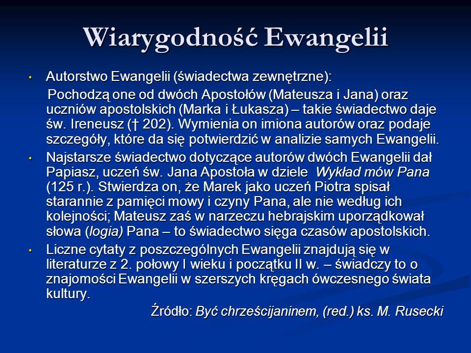 Wiarygodność Ewangelii Autorstwo Ewangelii (świadectwa zewnętrzne): Autorstwo Ewangelii (świadectwa zewnętrzne): Pochodzą one od dwóch Apostołów (Mate