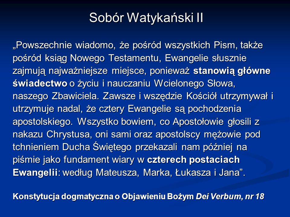 Sobór Watykański II Powszechnie wiadomo, że pośród wszystkich Pism, także pośród ksiąg Nowego Testamentu, Ewangelie słusznie zajmują najważniejsze mie