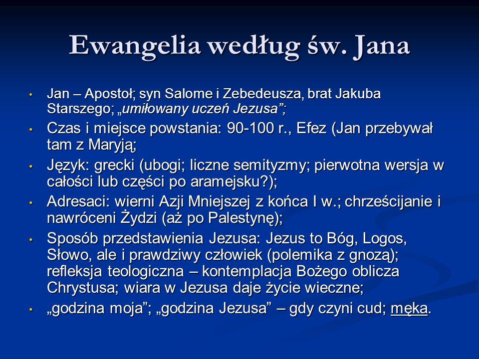 Ewangelia według św. Jana Jan – Apostoł; syn Salome i Zebedeusza, brat Jakuba Starszego; umiłowany uczeń Jezusa; Jan – Apostoł; syn Salome i Zebedeusz