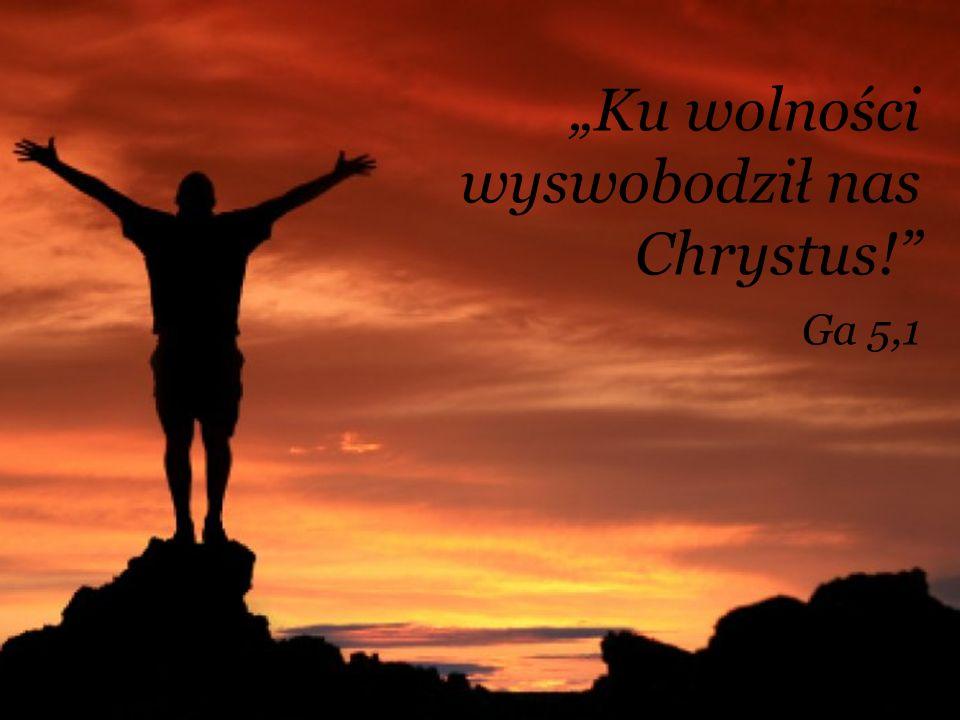 Ku wolności wyswobodził nas Chrystus! Ga 5,1