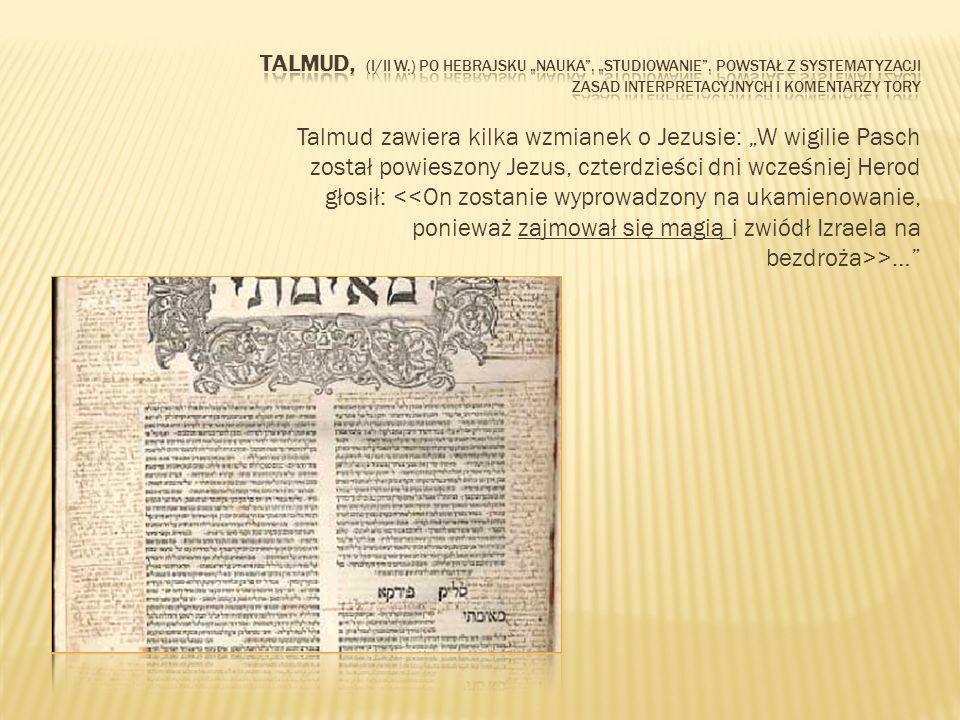 Talmud zawiera kilka wzmianek o Jezusie: W wigilie Pasch został powieszony Jezus, czterdzieści dni wcześniej Herod głosił: >…