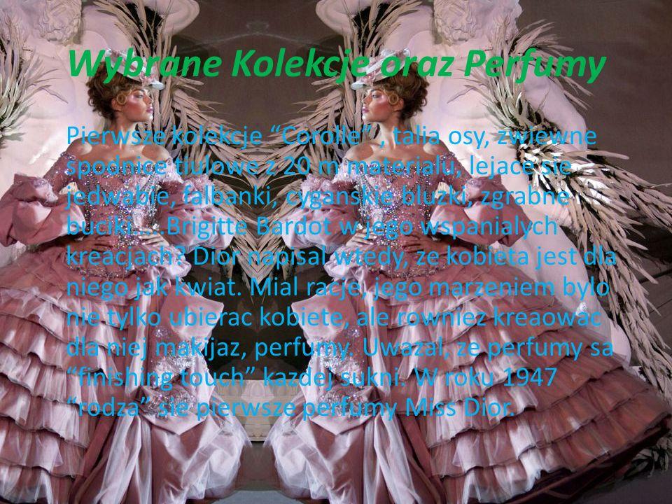 Wybrane Kolekcje oraz Perfumy Pierwsze kolekcje Corolle, talia osy, zwiewne spodnice tiulowe z 20 m materialu, lejace sie jedwabie, falbanki, cyganskie bluzki, zgrabne buciki…..Brigitte Bardot w jego wspanialych kreacjach.