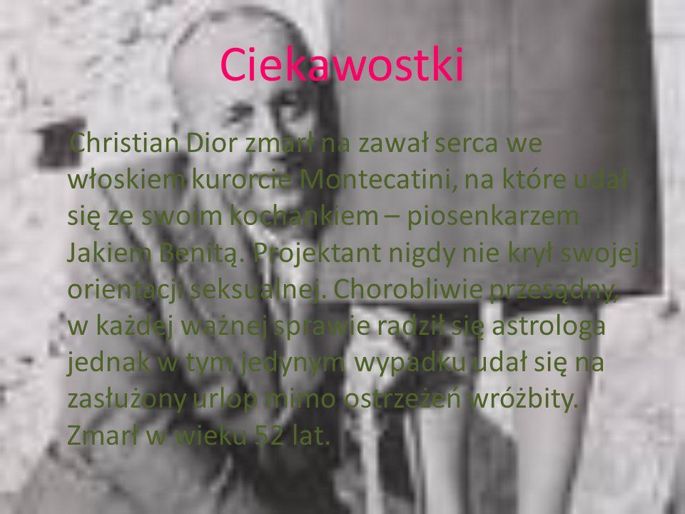 Ciekawostki Christian Dior zmarł na zawał serca we włoskiem kurorcie Montecatini, na które udał się ze swoim kochankiem – piosenkarzem Jakiem Benitą.