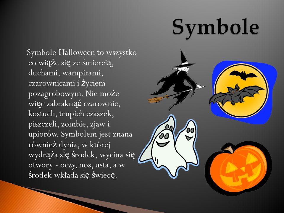 Symbole Halloween to wszystko co wi ąż e si ę ze ś mierci ą, duchami, wampirami, czarownicami i ż yciem pozagrobowym. Nie mo ż e wi ę c zabrakn ąć cza