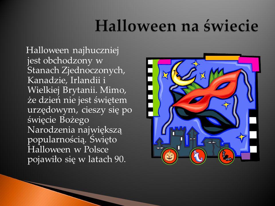 Halloween najhuczniej jest obchodzony w Stanach Zjednoczonych, Kanadzie, Irlandii i Wielkiej Brytanii. Mimo, że dzień nie jest świętem urzędowym, cies