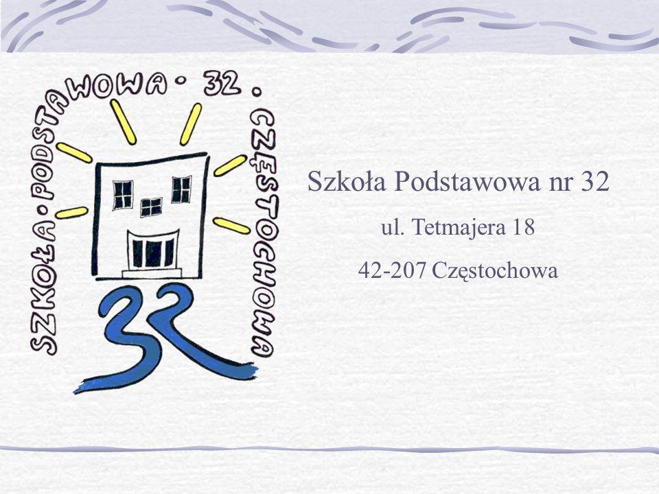 Szkoła Podstawowa nr 32 ul. Tetmajera 18 42-207 Częstochowa