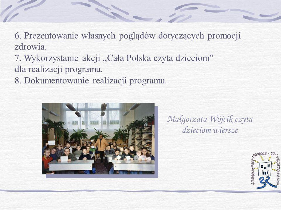 6. Prezentowanie własnych poglądów dotyczących promocji zdrowia. 7. Wykorzystanie akcji Cała Polska czyta dzieciom dla realizacji programu. 8. Dokumen