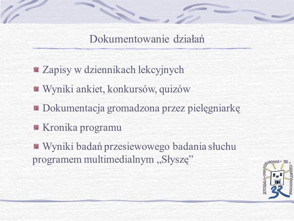 Dokumentowanie działań Zapisy w dziennikach lekcyjnych Wyniki ankiet, konkursów, quizów Dokumentacja gromadzona przez pielęgniarkę Kronika programu Wy