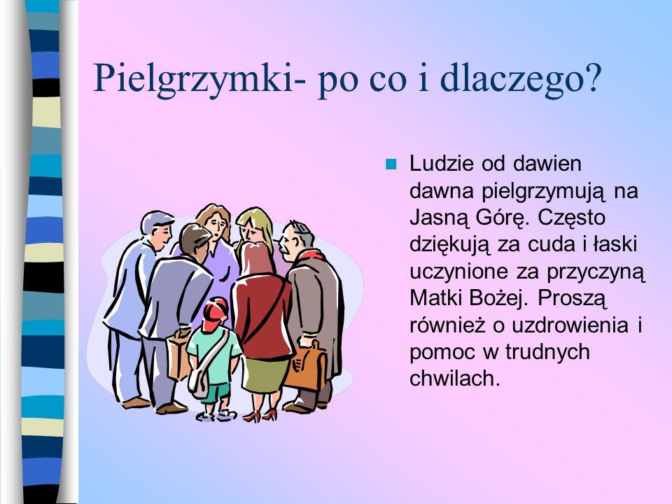 Cytaty Ojca Świętego Jana Pawła II na temat Jasnej Góry: Jasna Góra jest przecież miejscem pielgrzymek Polaków z polski i całego świata.