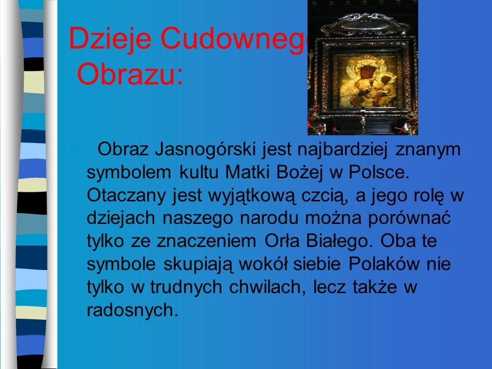 Dzieje Cudownego Obrazu: Obraz Jasnogórski jest najbardziej znanym symbolem kultu Matki Bożej w Polsce.