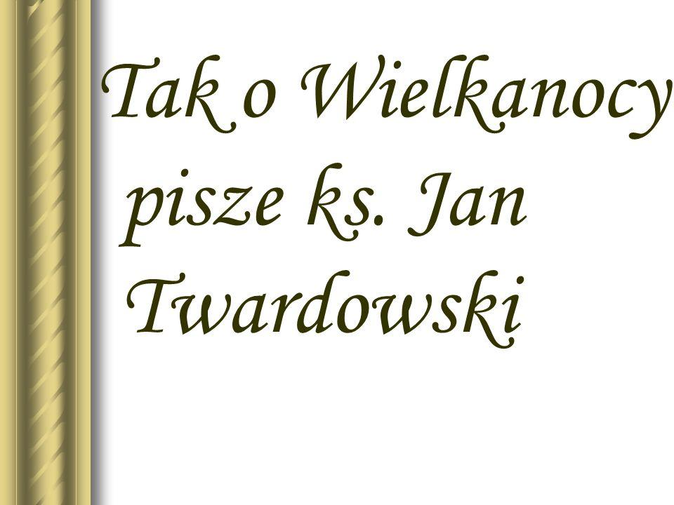 Tak o Wielkanocy pisze ks. Jan Twardowski
