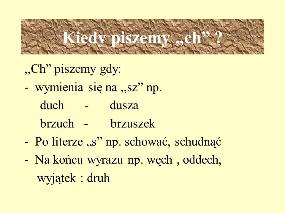 ORTOGRAFIA ORTOGRAFIA Pisownia wyrazów z,,ch,,h