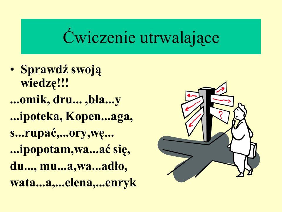 Pisownia wyrazów z,,h,,h piszemy gdy wymienia się na: - gwahać sięwaga - żdruhdrużyna - zbłahybłazen - dzwatahawatadze -,,H występuje w wyrazach obceg