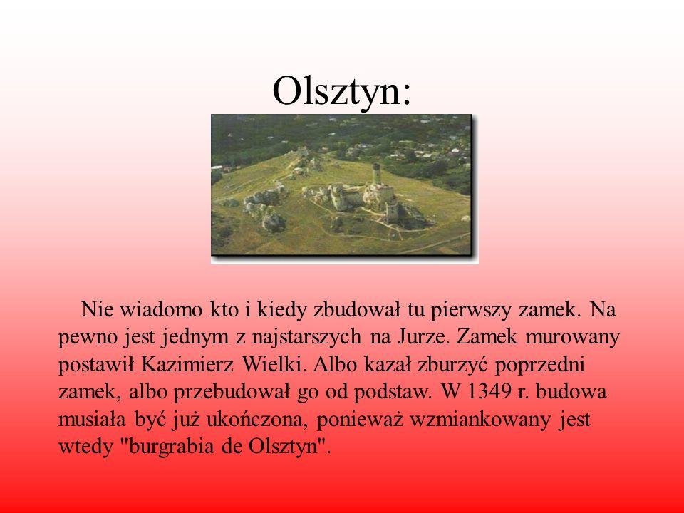 Olsztyn: Nie wiadomo kto i kiedy zbudował tu pierwszy zamek. Na pewno jest jednym z najstarszych na Jurze. Zamek murowany postawił Kazimierz Wielki. A
