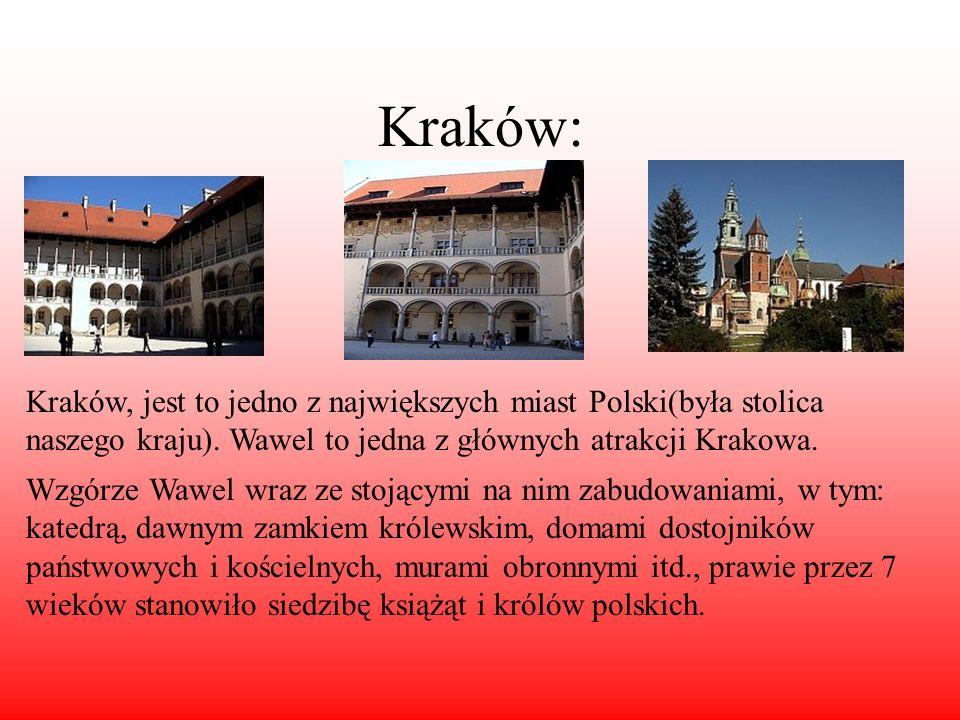 Kraków: Kraków, jest to jedno z największych miast Polski(była stolica naszego kraju). Wawel to jedna z głównych atrakcji Krakowa. Wzgórze Wawel wraz