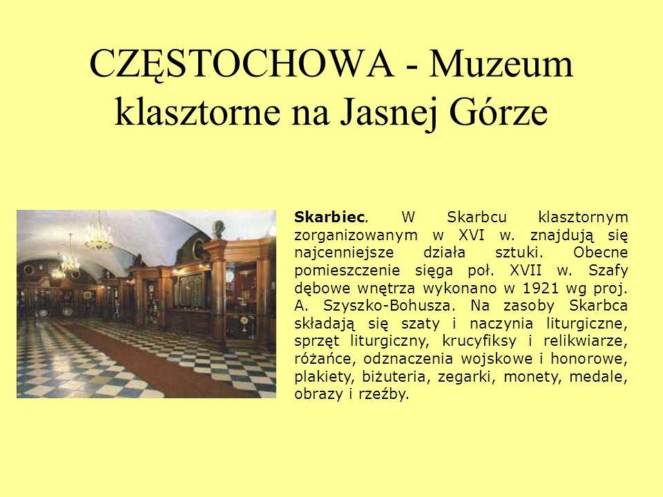 CZĘSTOCHOWA - Muzeum klasztorne na Jasnej Górze Skarbiec. W Skarbcu klasztornym zorganizowanym w XVI w. znajdują się najcenniejsze działa sztuki. Obec