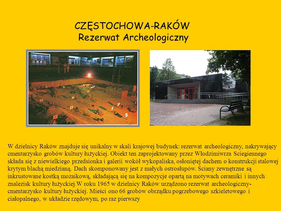 CZĘSTOCHOWA-RAKÓW Rezerwat Archeologiczny W dzielnicy Raków znajduje się unikalny w skali krajowej budynek: rezerwat archeologiczny, nakrywający cment