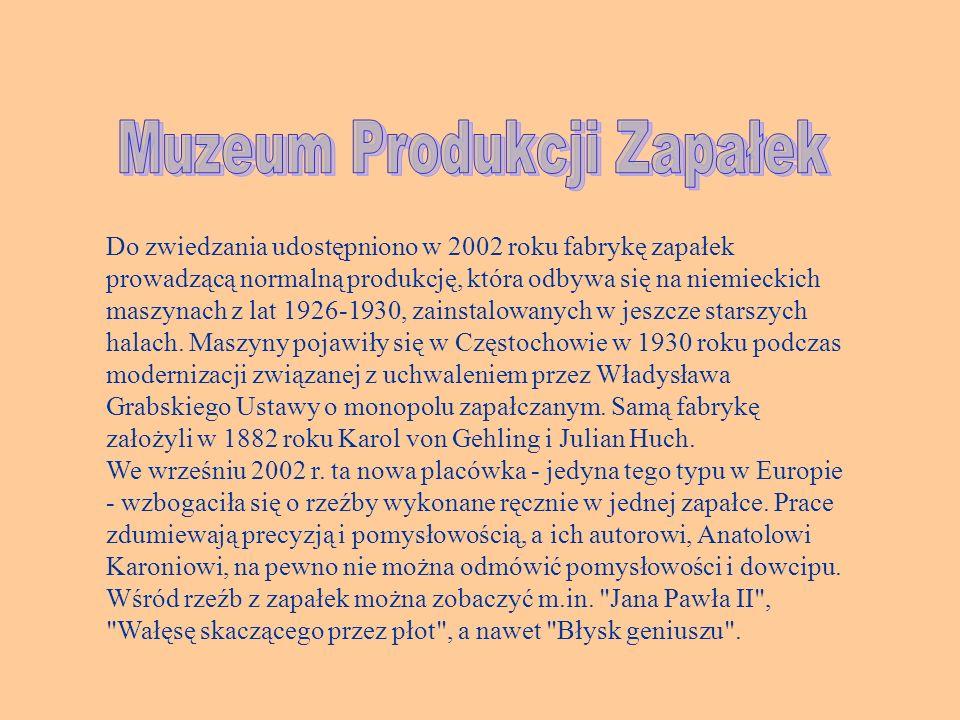 Do zwiedzania udostępniono w 2002 roku fabrykę zapałek prowadzącą normalną produkcję, która odbywa się na niemieckich maszynach z lat 1926-1930, zains