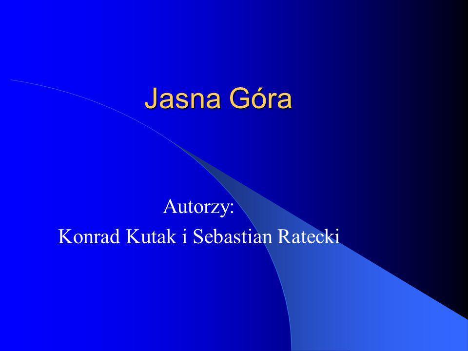 Jasna Góra Autorzy: Konrad Kutak i Sebastian Ratecki