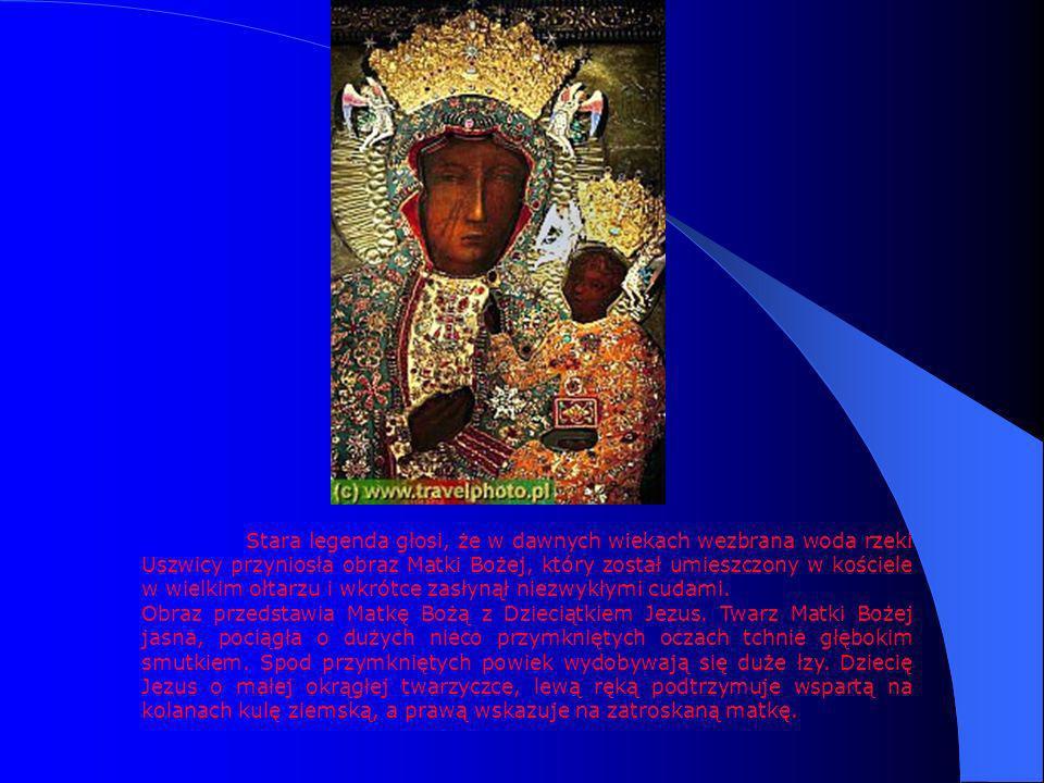 Stara legenda głosi, że w dawnych wiekach wezbrana woda rzeki Uszwicy przyniosła obraz Matki Bożej, który został umieszczony w kościele w wielkim ołta