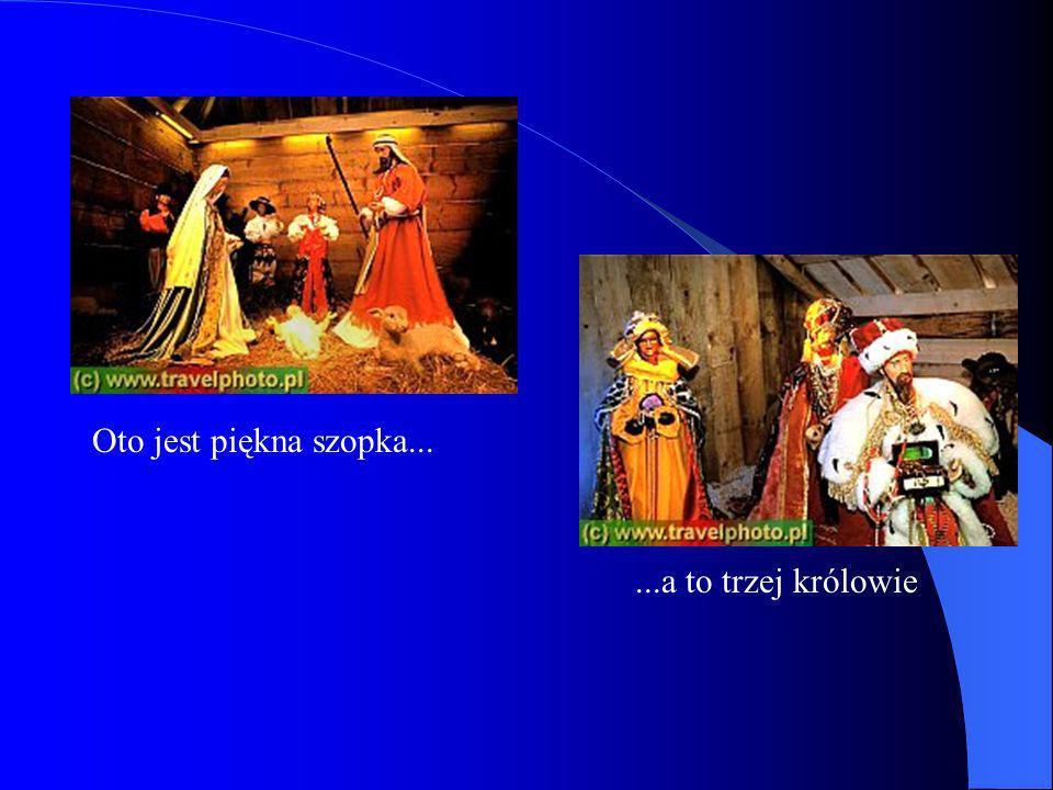 Oto jest piękna szopka......a to trzej królowie