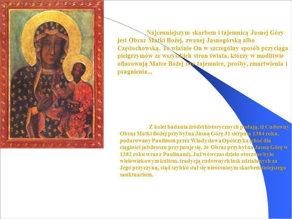 Najcenniejszym skarbem i tajemnicą Jasnej Góry jest Obraz Matki Bożej, zwanej Jasnogórską albo Częstochowską. To właśnie On w szczególny sposób przyci