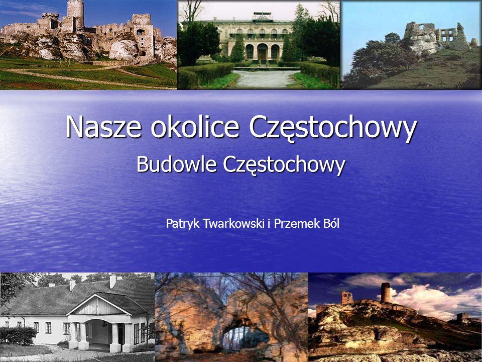 Nasze okolice Częstochowy Budowle Częstochowy Patryk Twarkowski i Przemek Ból