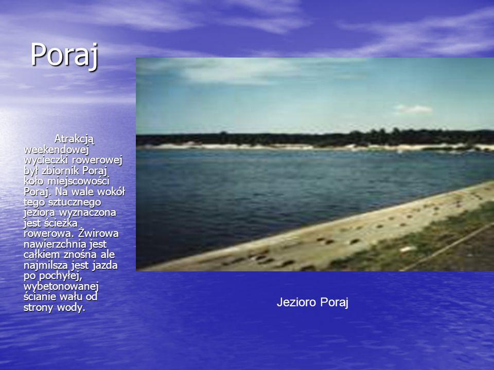 Poraj Atrakcją weekendowej wycieczki rowerowej był zbiornik Poraj koło miejscowości Poraj. Na wale wokół tego sztucznego jeziora wyznaczona jest ścież