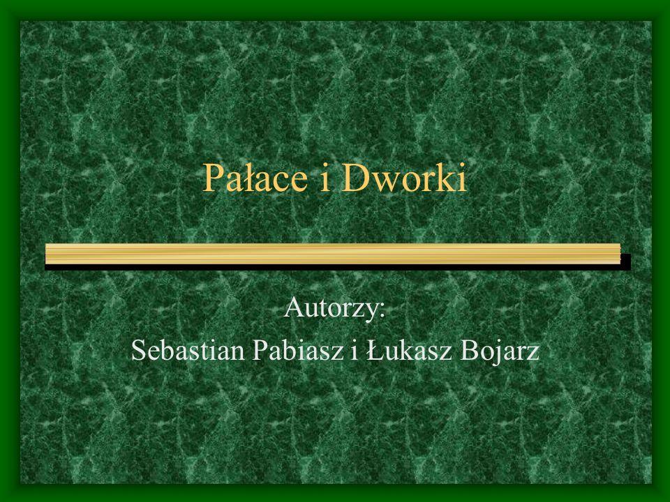 Pałace i Dworki Autorzy: Sebastian Pabiasz i Łukasz Bojarz