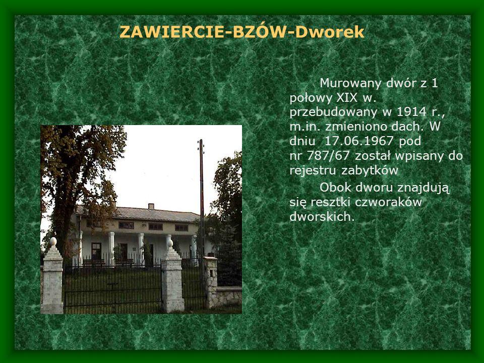 ZAWIERCIE-BZÓW-Dworek Murowany dwór z 1 połowy XIX w. przebudowany w 1914 r., m.in. zmieniono dach. W dniu 17.06.1967 pod nr 787/67 został wpisany do