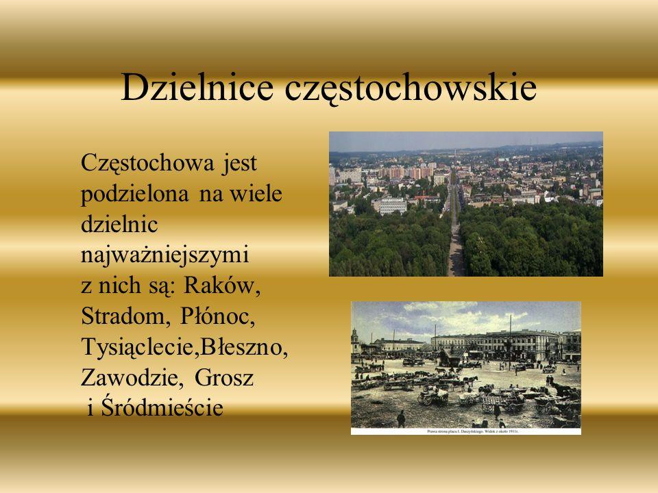 Dzielnice częstochowskie Częstochowa jest podzielona na wiele dzielnic najważniejszymi z nich są: Raków, Stradom, Płónoc, Tysiąclecie,Błeszno, Zawodzi