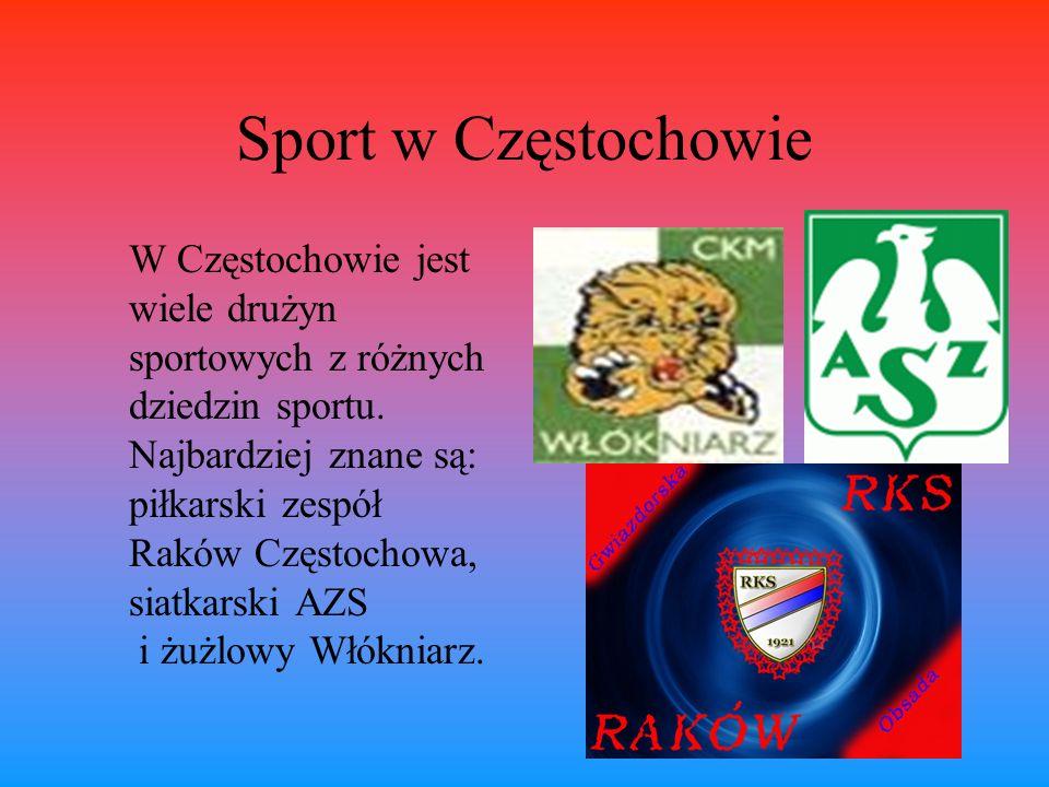 Sport w Częstochowie W Częstochowie jest wiele drużyn sportowych z różnych dziedzin sportu. Najbardziej znane są: piłkarski zespół Raków Częstochowa,